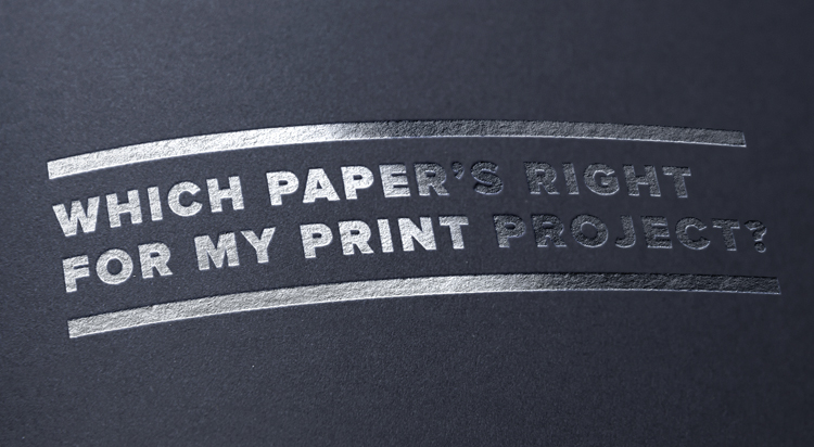 Paper choices: Which paper's right for my print project?